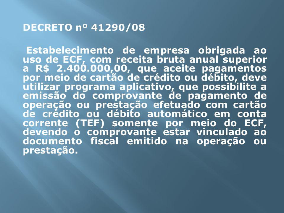 DECRETO nº 41290/08 Estabelecimento de empresa obrigada ao uso de ECF, com receita bruta anual superior a R$ 2.400.000,00, que aceite pagamentos por m