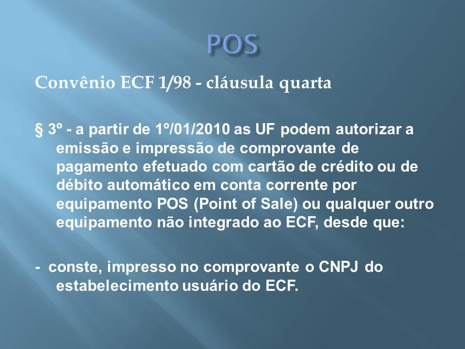 Convênio ECF 1/98 - cláusula quarta § 3º - a partir de 1º/01/2010 as UF podem autorizar a emissão e impressão de comprovante de pagamento efetuado com