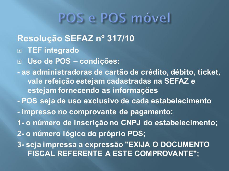 Resolução SEFAZ nº 317/10 TEF integrado Uso de POS – condições: - as administradoras de cartão de crédito, débito, ticket, vale refeição estejam cadas