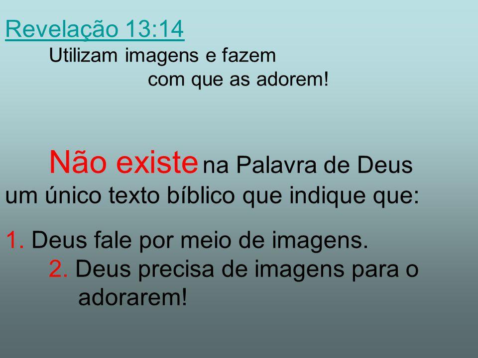 Revelação 13:14 Revelação 13:14 Utilizam imagens e fazem com que as adorem.