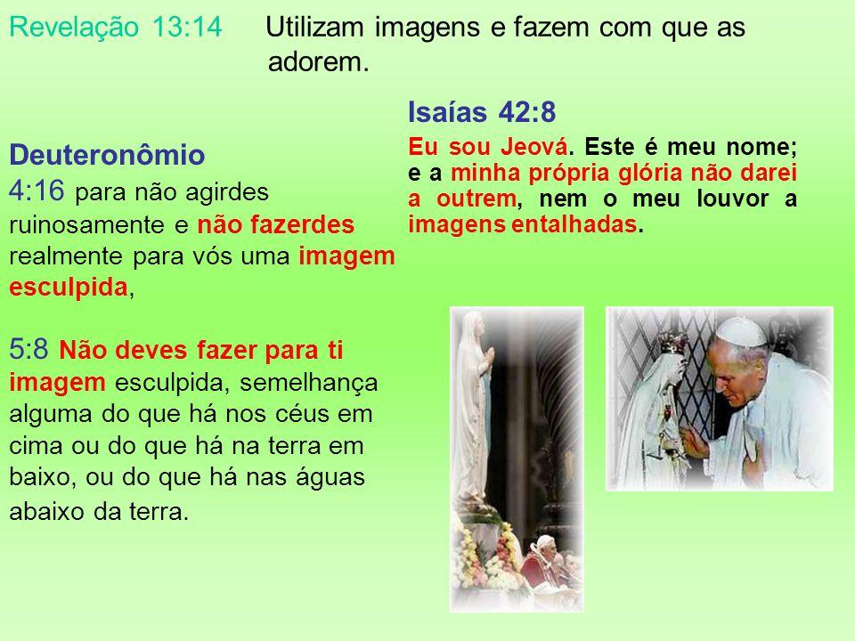 Revelação 13:14 Revelação 13:14 Utilizam imagens e fazem com que as adorem! Não existe na Palavra de Deus um único texto bíblico que indique que: 1. D
