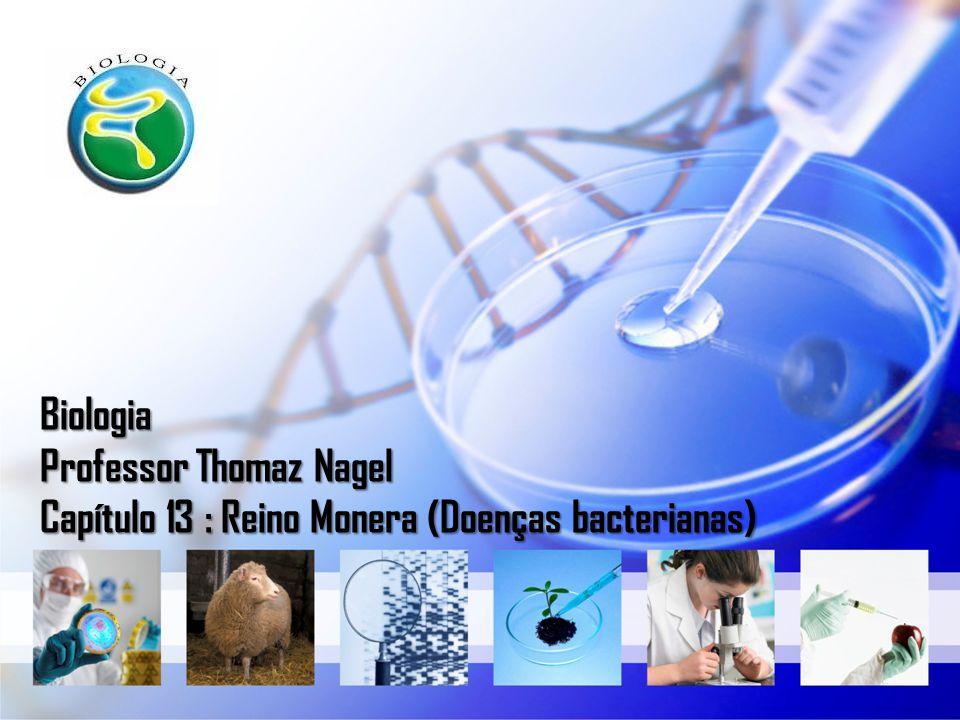 Biologia Professor Thomaz Nagel Capítulo 13 : Reino Monera (Doenças bacterianas)