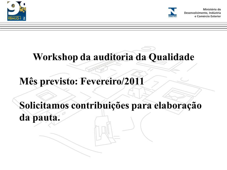 Workshop da auditoria da Qualidade Mês previsto: Fevereiro/2011 Solicitamos contribuições para elaboração da pauta.