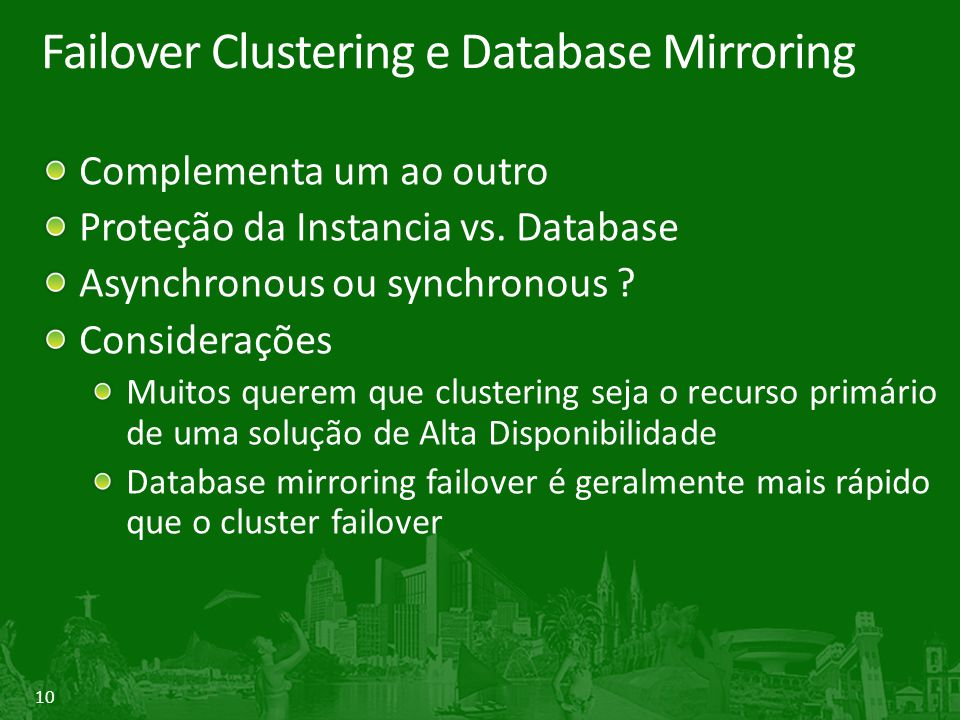 10 Failover Clustering e Database Mirroring Complementa um ao outro Proteção da Instancia vs.