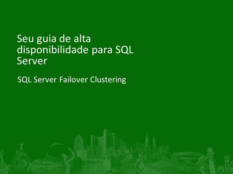 SQL Server Failover Clustering Seu guia de alta disponibilidade para SQL Server