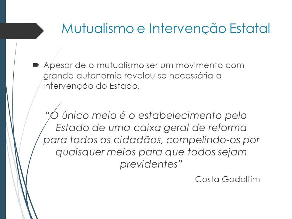 Mutualismo e Intervenção Estatal Apesar de o mutualismo ser um movimento com grande autonomia revelou-se necessária a intervenção do Estado.
