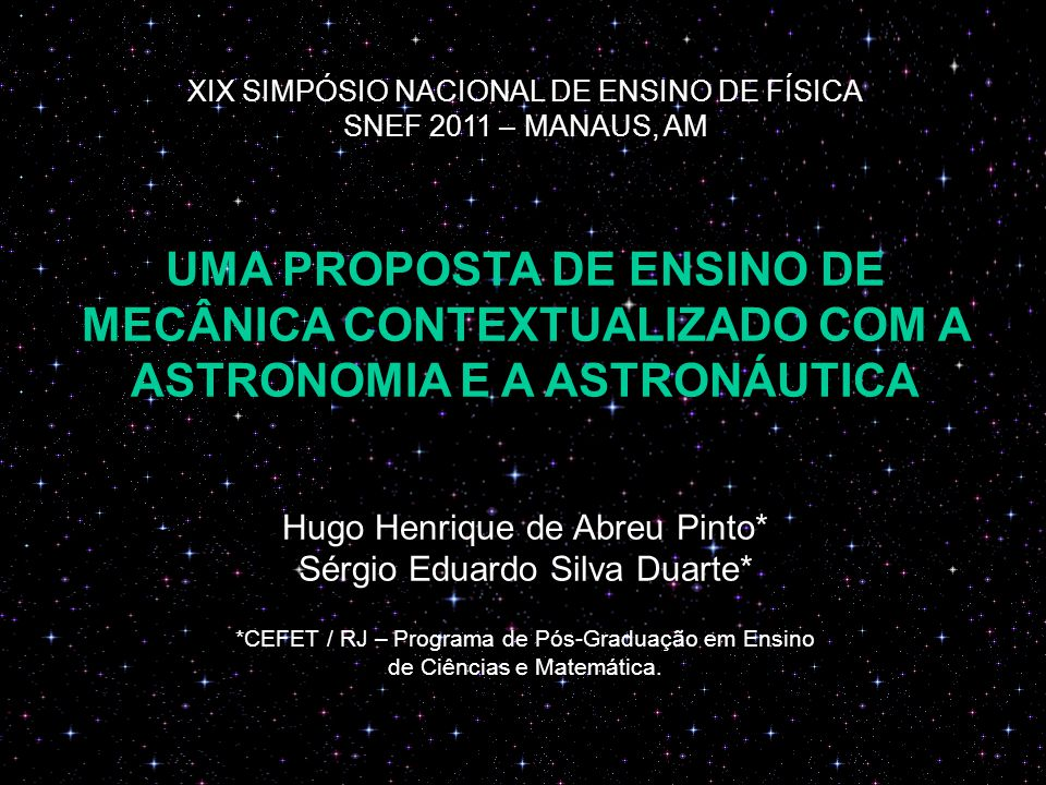 XIX SIMPÓSIO NACIONAL DE ENSINO DE FÍSICA SNEF 2011 – MANAUS, AM UMA PROPOSTA DE ENSINO DE MECÂNICA CONTEXTUALIZADO COM A ASTRONOMIA E A ASTRONÁUTICA
