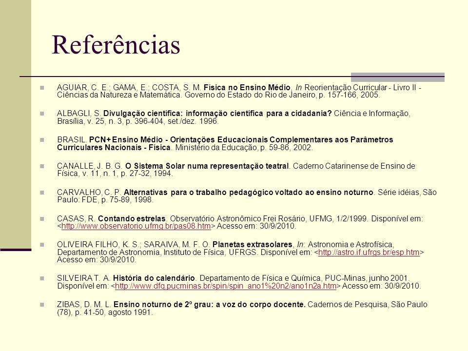 Referências AGUIAR, C. E.; GAMA, E.; COSTA, S. M. Física no Ensino Médio, In Reorientação Curricular - Livro II - Ciências da Natureza e Matemática. G