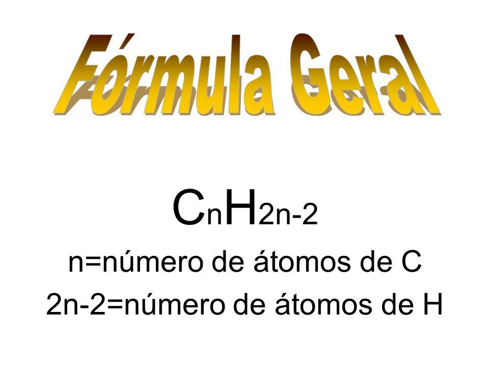 C n H 2n-2 n=número de átomos de C 2n-2=número de átomos de H