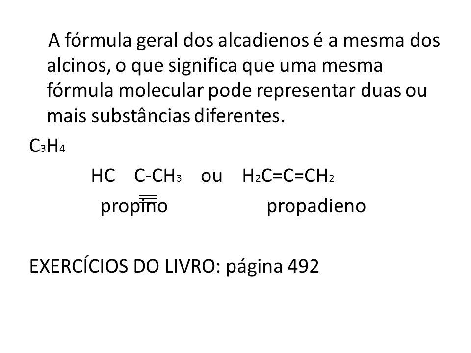 A fórmula geral dos alcadienos é a mesma dos alcinos, o que significa que uma mesma fórmula molecular pode representar duas ou mais substâncias difere