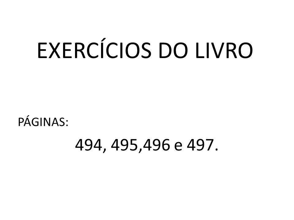 EXERCÍCIOS DO LIVRO PÁGINAS: 494, 495,496 e 497.