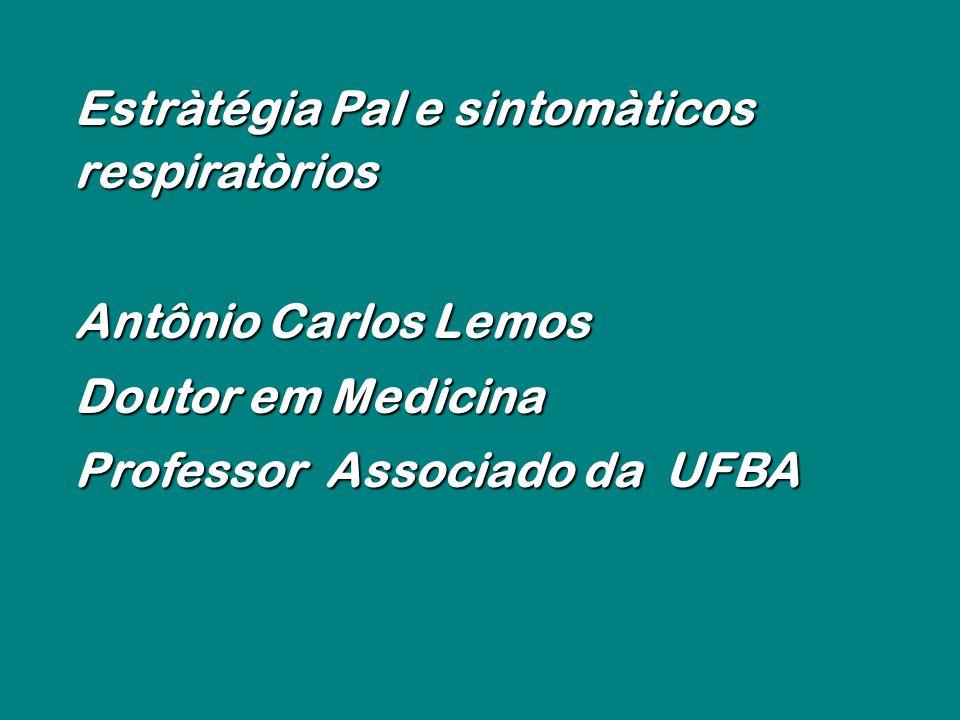 Estràtégia Pal e sintomàticos respiratòrios Antônio Carlos Lemos Doutor em Medicina Professor Associado da UFBA