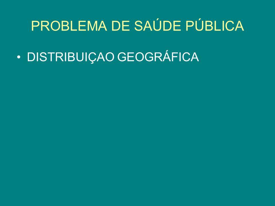 PROBLEMA DE SAÚDE PÚBLICA DISTRIBUIÇAO GEOGRÁFICA