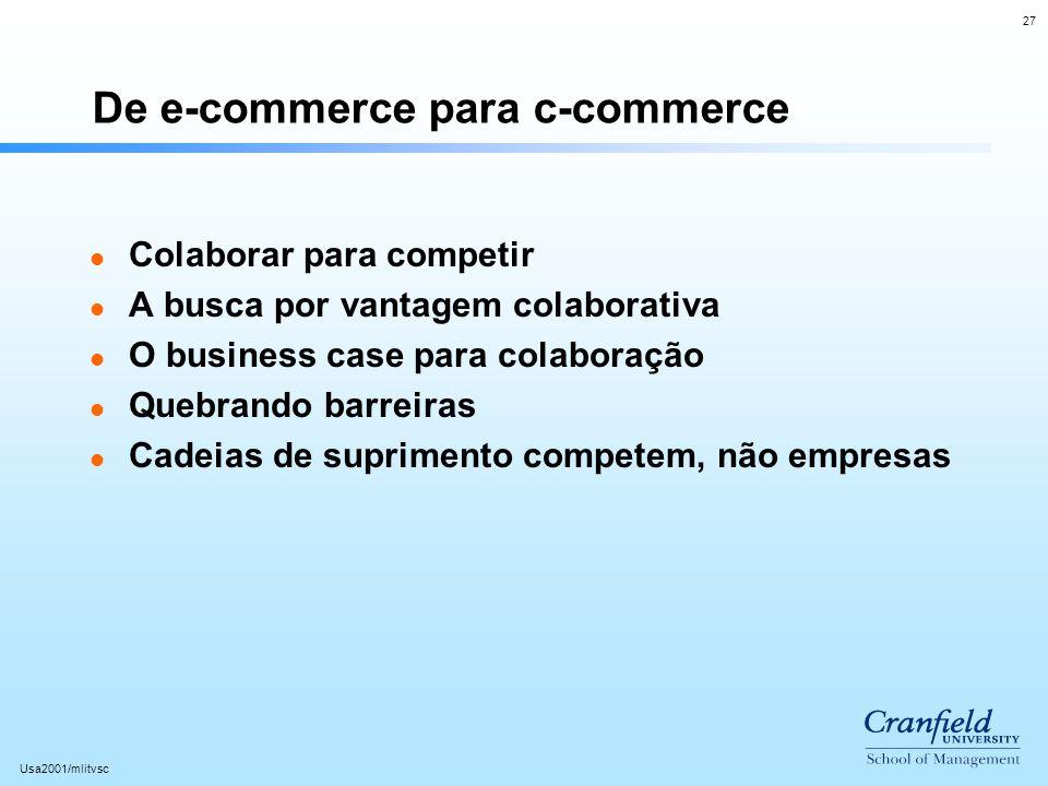 27 Usa2001/mlitvsc De e-commerce para c-commerce l Colaborar para competir l A busca por vantagem colaborativa l O business case para colaboração l Qu