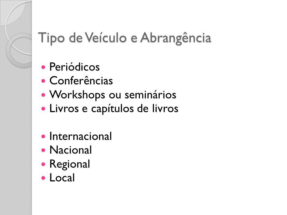 Tipo de Veículo e Abrangência Periódicos Conferências Workshops ou seminários Livros e capítulos de livros Internacional Nacional Regional Local