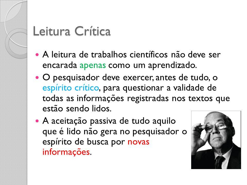 Leitura Crítica A leitura de trabalhos científicos não deve ser encarada apenas como um aprendizado. O pesquisador deve exercer, antes de tudo, o espí