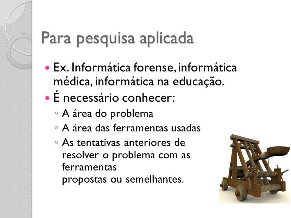 Para pesquisa aplicada Ex.Informática forense, informática médica, informática na educação.