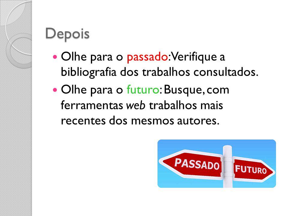 Depois Olhe para o passado: Verifique a bibliografia dos trabalhos consultados. Olhe para o futuro: Busque, com ferramentas web trabalhos mais recente