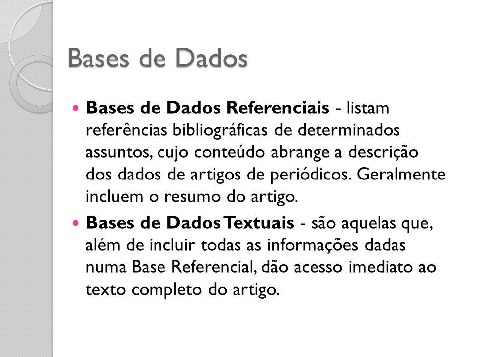 Bases de Dados Bases de Dados Referenciais - listam referências bibliográficas de determinados assuntos, cujo conteúdo abrange a descrição dos dados de artigos de periódicos.