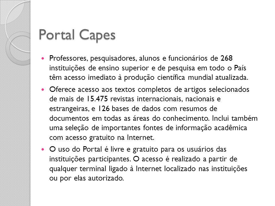 Portal Capes Professores, pesquisadores, alunos e funcionários de 268 instituições de ensino superior e de pesquisa em todo o País têm acesso imediato à produção científica mundial atualizada.