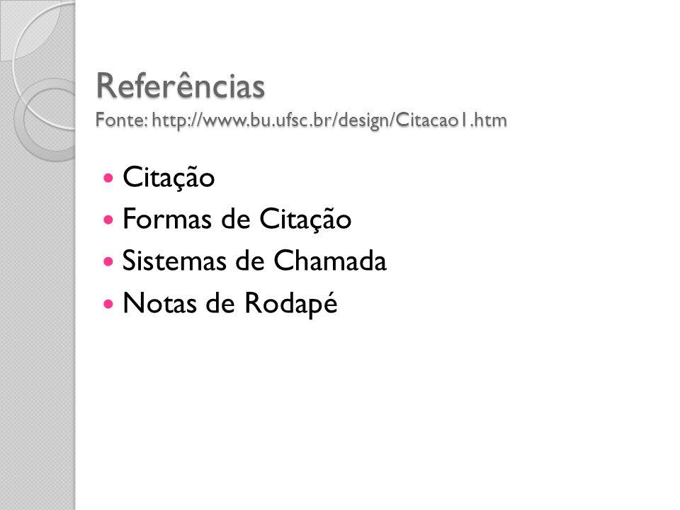 Referências Fonte: http://www.bu.ufsc.br/design/Citacao1.htm Citação Formas de Citação Sistemas de Chamada Notas de Rodapé