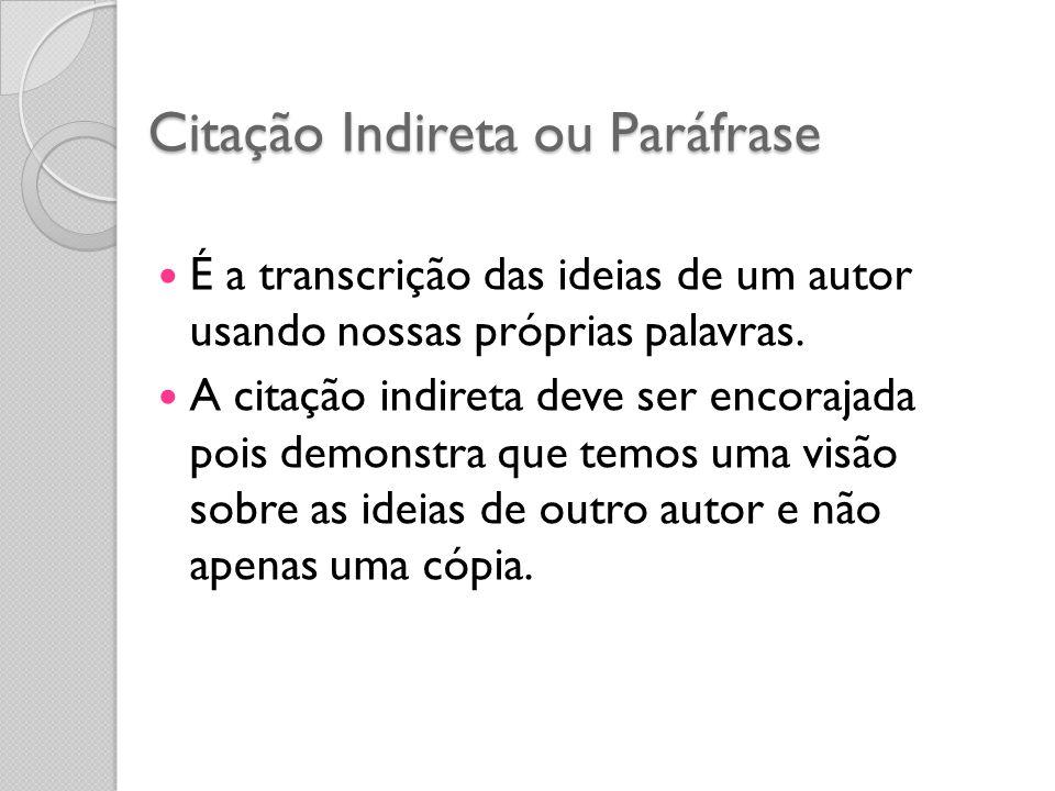 Citação Indireta ou Paráfrase É a transcrição das ideias de um autor usando nossas próprias palavras. A citação indireta deve ser encorajada pois demo
