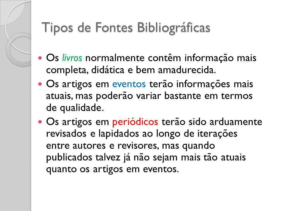 Tipos de Fontes Bibliográficas Os livros normalmente contêm informação mais completa, didática e bem amadurecida. Os artigos em eventos terão informaç