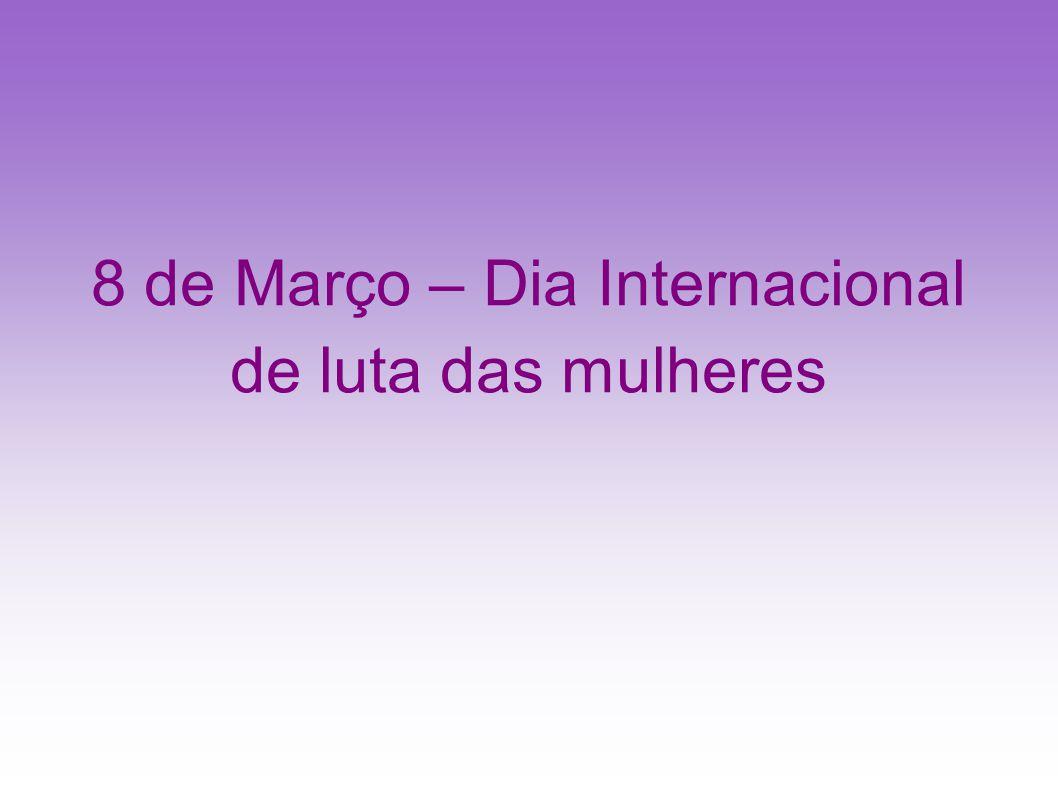 8 de Março – Dia Internacional de luta das mulheres