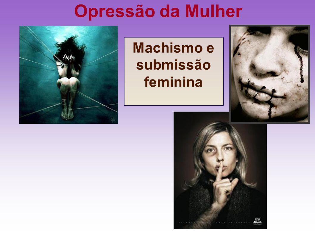 Opressão da Mulher Machismo e submissão feminina