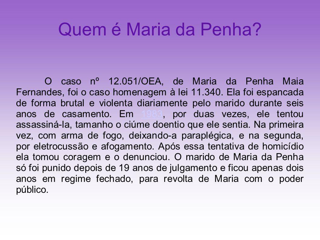 Quem é Maria da Penha? O caso nº 12.051/OEA, de Maria da Penha Maia Fernandes, foi o caso homenagem à lei 11.340. Ela foi espancada de forma brutal e