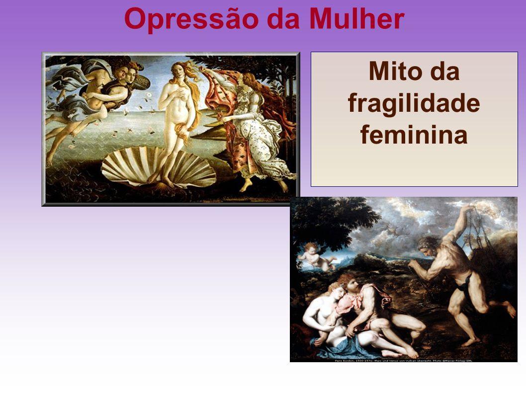 Opressão da Mulher Mito da fragilidade feminina