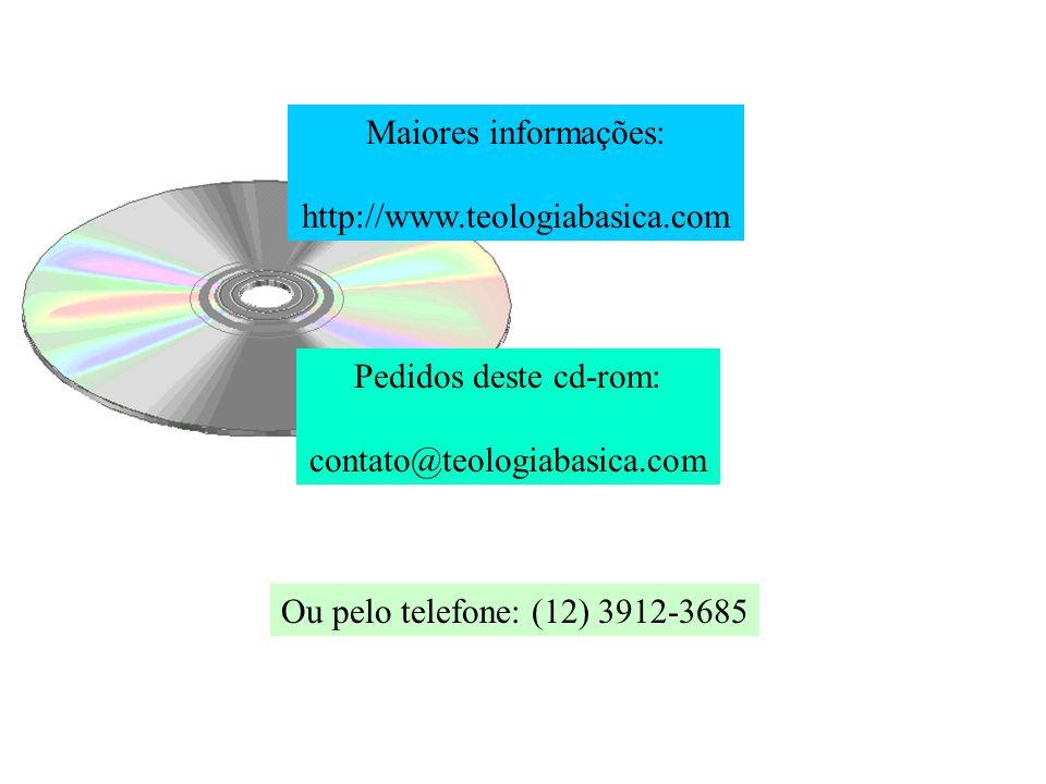 Ou pelo telefone: (12) 3912-3685 Maiores informações: http://www.teologiabasica.com Pedidos deste cd-rom: contato@teologiabasica.com