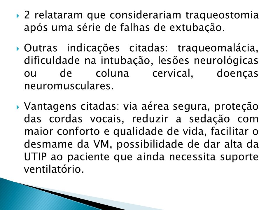 2 relataram que considerariam traqueostomia após uma série de falhas de extubação. Outras indicações citadas: traqueomalácia, dificuldade na intubação