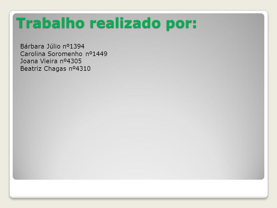Trabalho realizado por: Bárbara Júlio nº1394 Carolina Soromenho nº1449 Joana Vieira nº4305 Beatriz Chagas nº4310