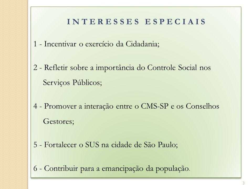 I N T E R E S S E S E S P E C I A I S 1 - Incentivar o exercício da Cidadania; 2 - Refletir sobre a importância do Controle Social nos Serviços Públicos; 4 - Promover a interação entre o CMS-SP e os Conselhos Gestores; 5 - Fortalecer o SUS na cidade de São Paulo; 6 - Contribuir para a emancipação da população.