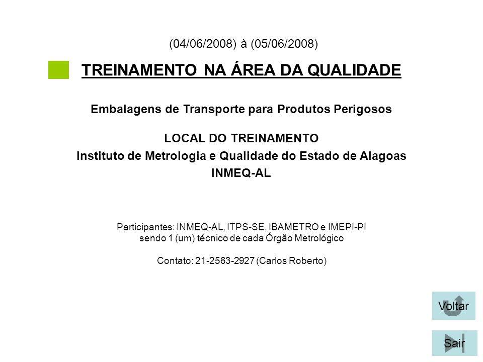 Voltar Sair TREINAMENTO NA ÁREA DA QUALIDADE LOCAL DO TREINAMENTO Instituto de Metrologia e Qualidade do Estado de Alagoas INMEQ-AL Embalagens de Tran