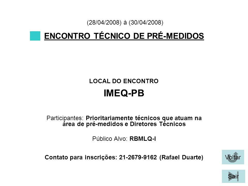 Voltar Sair ENCONTRO TÉCNICO DE PRÉ-MEDIDOS LOCAL DO ENCONTRO IMEQ-PB (28/04/2008) à (30/04/2008) Participantes: Prioritariamente técnicos que atuam n