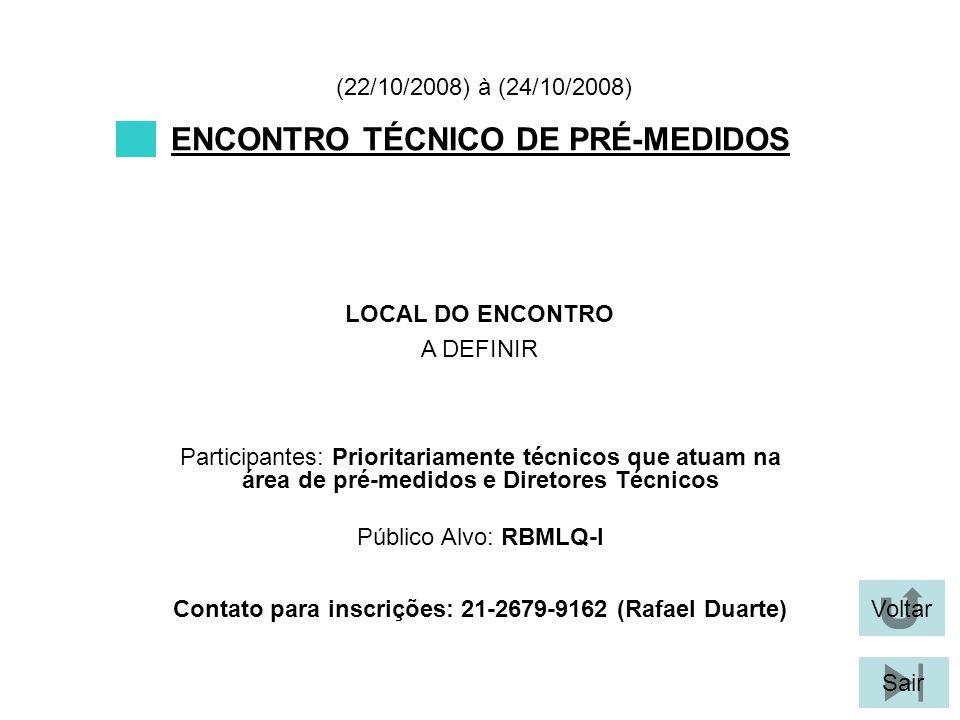 Voltar Sair ENCONTRO TÉCNICO DE PRÉ-MEDIDOS LOCAL DO ENCONTRO A DEFINIR (22/10/2008) à (24/10/2008) Participantes: Prioritariamente técnicos que atuam
