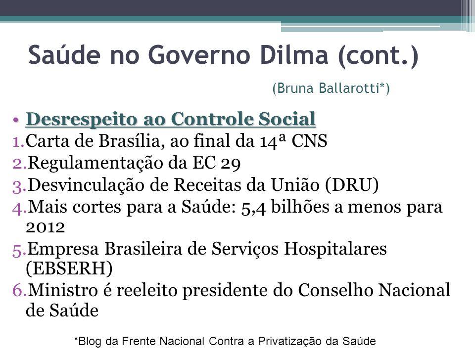 Saúde no Governo Dilma (cont.) (Bruna Ballarotti*) Desrespeito ao Controle SocialDesrespeito ao Controle Social 1.Carta de Brasília, ao final da 14ª C