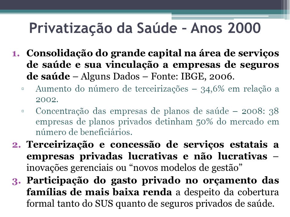 Privatização da Saúde – Anos 2000 1.Consolidação do grande capital na área de serviços de saúde e sua vinculação a empresas de seguros de saúde – Algu