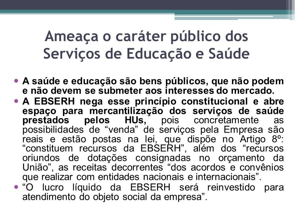 Ameaça o caráter público dos Serviços de Educação e Saúde A saúde e educação são bens públicos, que não podem e não devem se submeter aos interesses d