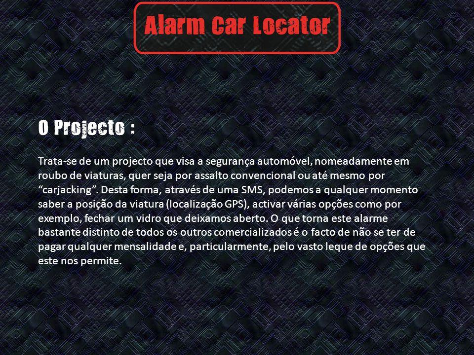 O Projecto : Trata-se de um projecto que visa a segurança automóvel, nomeadamente em roubo de viaturas, quer seja por assalto convencional ou até mesmo por carjacking.