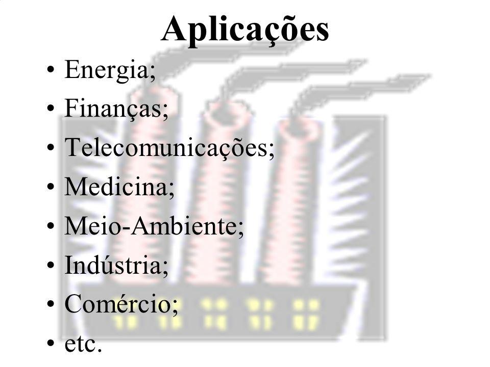 Aplicações Energia; Finanças; Telecomunicações; Medicina; Meio-Ambiente; Indústria; Comércio; etc.