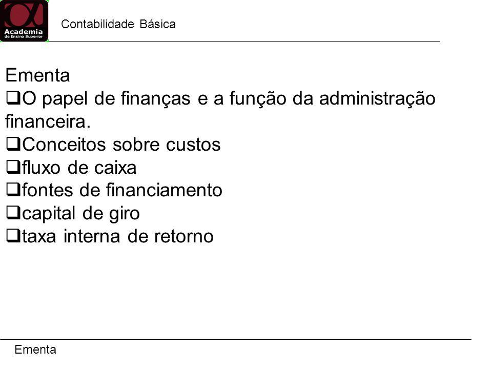 Contabilidade Básica Ementa O papel de finanças e a função da administração financeira.