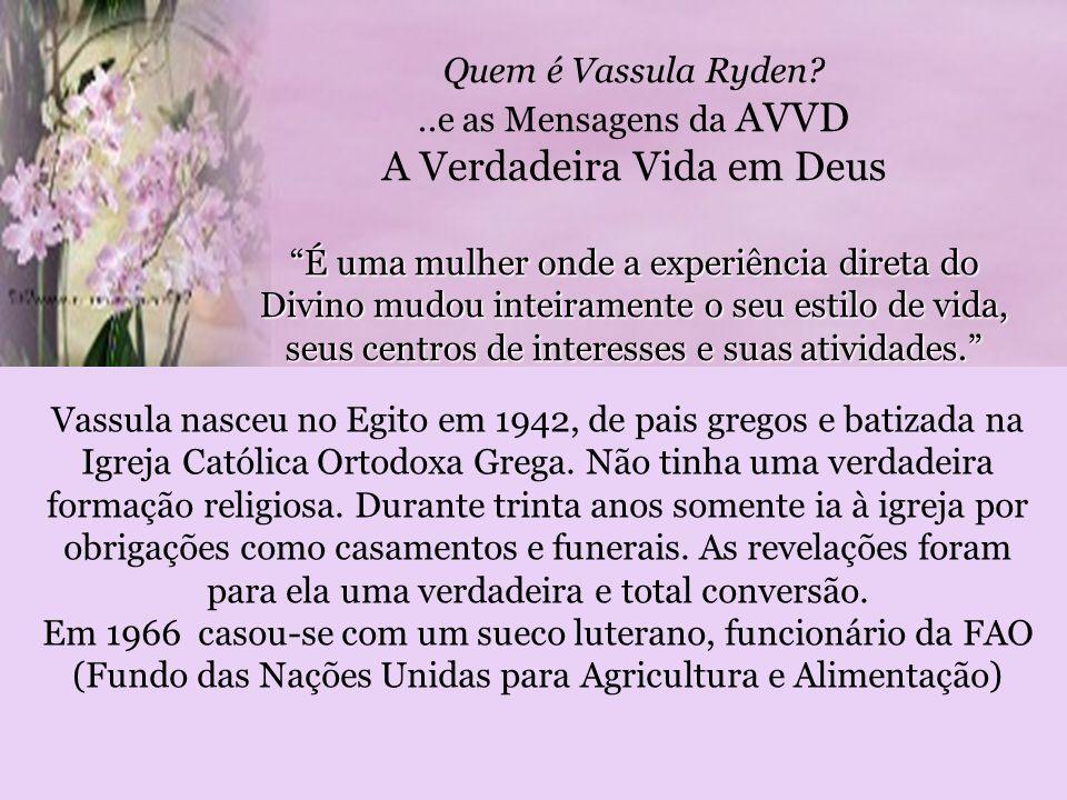 Quem é Vassula Ryden?..e as Mensagens da AVVD A Verdadeira Vida em Deus É uma mulher onde a experiência direta do Divino mudou inteiramente o seu estilo de vida, seus centros de interesses e suas atividades.