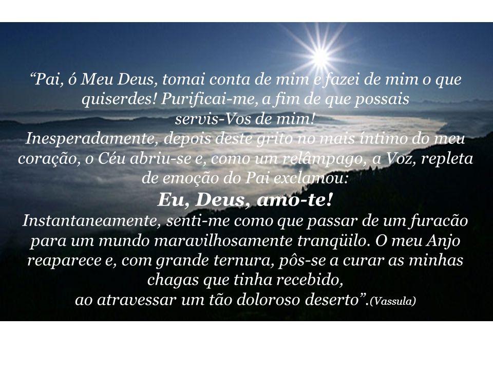 ...Vinde, dai-Me prazer, meditando a Minha Mensagem; dai-Me prazer, vivendo a Minha Mensagem; dai-Me prazer, mudando a vossa vida.