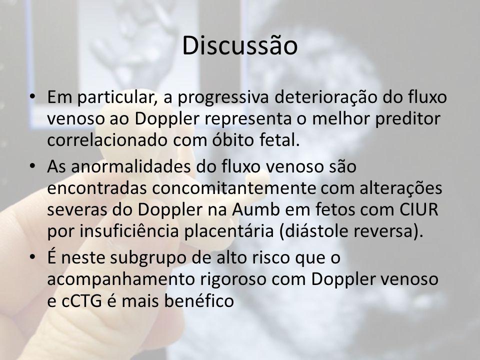 Discussão Em particular, a progressiva deterioração do fluxo venoso ao Doppler representa o melhor preditor correlacionado com óbito fetal. As anormal