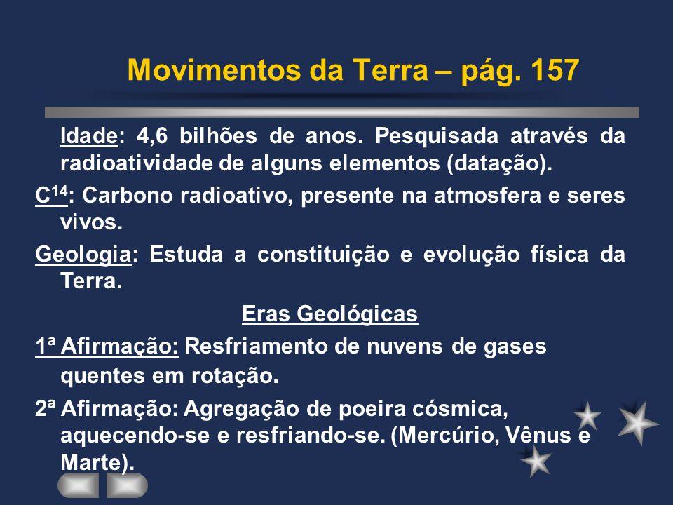 Movimentos da Terra – pág.157 Idade: 4,6 bilhões de anos.