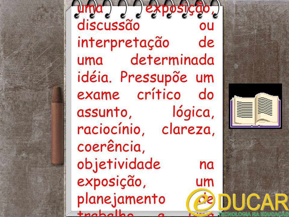 A dissertação é uma exposição, discussão ou interpretação de uma determinada idéia.