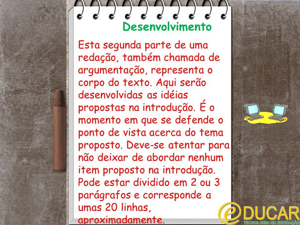 Desenvolvimento Esta segunda parte de uma redação, também chamada de argumentação, representa o corpo do texto.